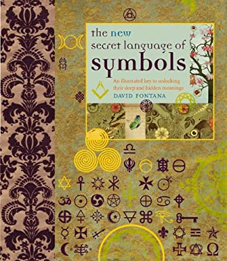 The New Secret Language of Symbols: An Illustrated Key to Unlocking Their Deep and Hidden Meanings 9781844839025