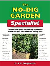 The No-Dig Garden Specialist: The Essential Guide to Growing Vegetables, Salads and Soft Fruit in Raised No-Dig Beds