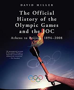 The Official History of the Olympic Games and the IOC: Athens to Beijing, 1894-2008 9781845961596