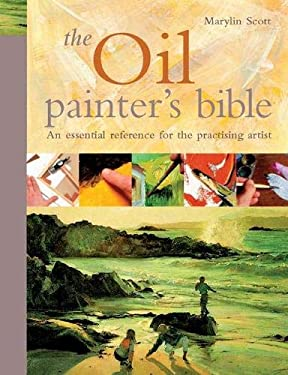 The Oil Painter's Bible: The Essential Reference for the Practicing Artist 9781844480913