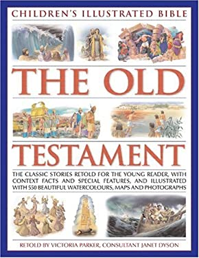 The Old Testament: Children's Illustrated Bible: All the Classic Bible Stories Retold with More Than 700 Beautiful Illustrations, Maps an 9781844766031