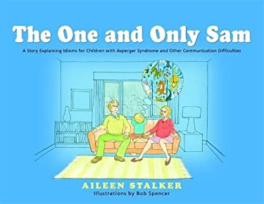 The One and Only Sam: A Story Explaining Idioms for Children with Asperger Syndrome and Other Communication Difficulties 9781849050401