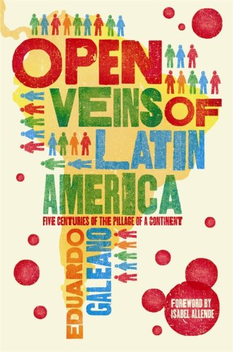 The Open Veins of Latin America: Five Centuries of the Pillage of a Continent 9781846687426