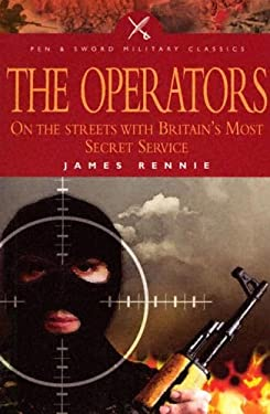 The Operators: On the Streets with Britain's Most Secret Service 9781844150991