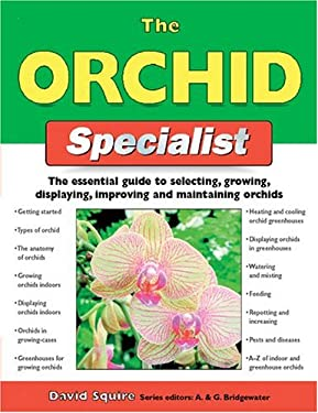 The Orchid Specialist: The Essential Guide to Selecting, Growing, Displaying, Improving, and Maintaining Orchids 9781843309505