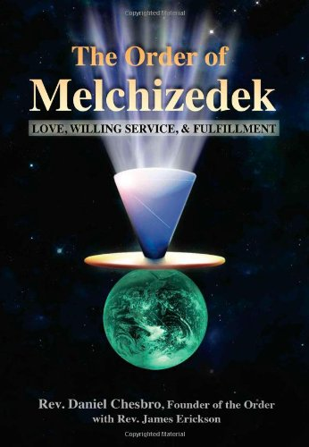 The Order of Melchizedek: Love, Willing Service, & Fulfillment 9781844095025