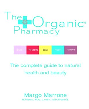 The Organic Pharmacy: The Complete Guide to Natural Health and Beauty 9781844837328