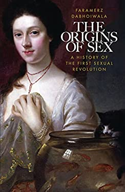Origins of Sex: A History of the First Sexual Revolution 9781846144929