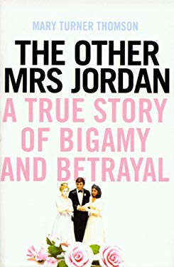 The Other Mrs Jordan: A True Story of Bigamy and Betrayal 9781845962876