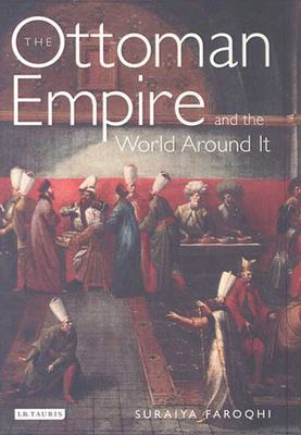 The Ottoman Empire and the World Around It 9781845111229
