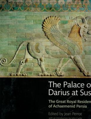 The Palace of Darius at Susa: The Great Royal Residence of Achaemenid Persia