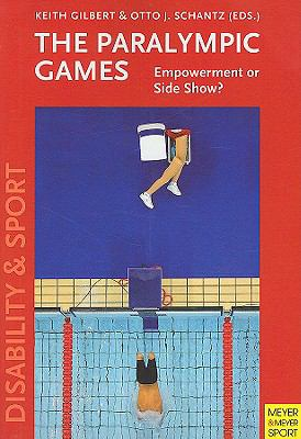 The Paralympic Games: Empowerment or Sideshow? 9781841262659