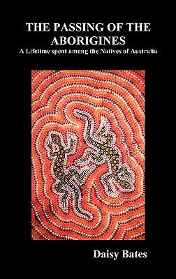 The Passing of the Aborigines: A Lifetime Spent Among the Natives of Australia 9781849020497