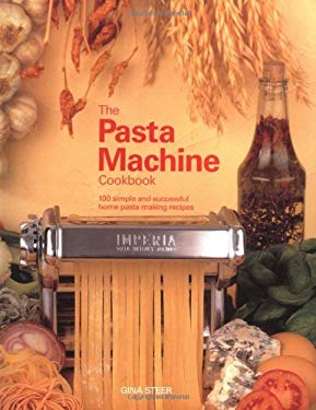 The Pasta Machine Cookbook: 100 Simple and Successful Home Pasta Making Recipes 9781840924077