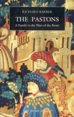 The Pastons: A Family in the Wars of the Roses 9781843831112