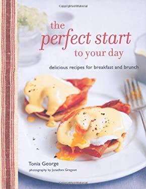 The Perfect Start to Your Day: Delicious Recipes for Breakfast and Brunch 9781849752190