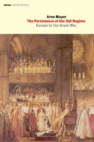 The Persistence of the Old Regime: Europe to the Great War 9781844676361