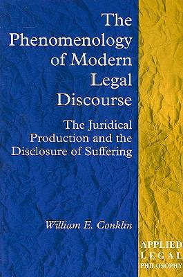 The Phenomenology of Modern Legal Discourse: The Juridical Production and the Disclosure of Suffering 9781840140712