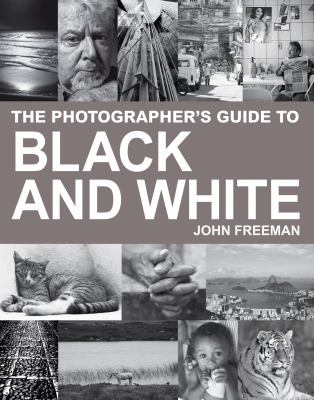 The Photographer's Guide to Black and White: A Complete Masterclass 9781843401780