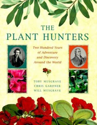 The Plant Hunters: Two Hundred Years of Adventure and Discovery Around the World 9781841880013