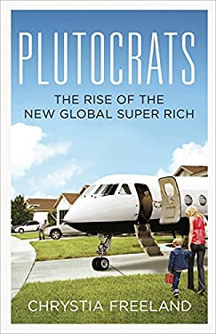 The Plutocrats: The Rise of the New Global Super-Rich 9781846142529