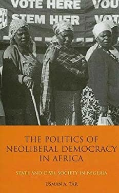 The Politics of Neoliberal Democracy in Africa: State and Civil Society in Nigeria 9781845116569