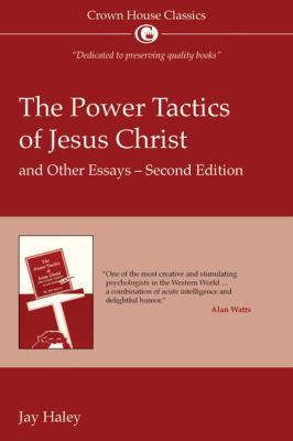 The Power Tactics of Jesus Christ and Other Essays 9781845900212