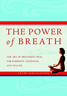 The Power of Breath: The Art of Breathing Well for Harmony, Happiness, and Health 9781844837984