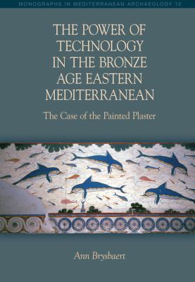 The Power of Technology in the Bronze Age Eastern Mediterranean: The Case of the Painted Plaster 9781845534332