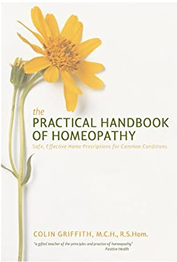The Practical Handbook of Homoeopathy: The Who, What, Where, Why and How of Homoeopathy 9781842932049