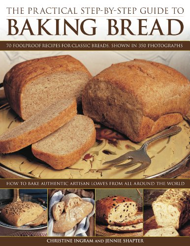 The Practical Step-By-Step Guide to Baking Bread: 70 Foolproof Recipes for Classic Breads, Shown in 350 Photographs: How to Bake Authentic Artisan Loa 9781844767564