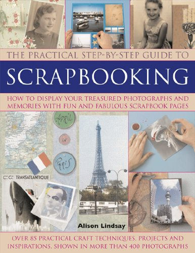 The Practical Step-By-Step Guide to Scrapbooking: How to Display Your Treasured Photographs and Memories with Fun and Fabulous Scrapbook Pages 9781844767052