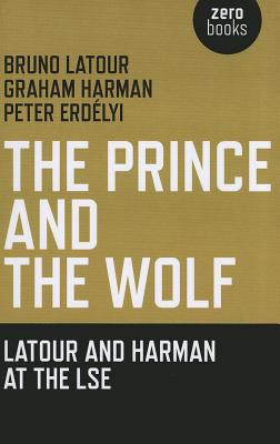 The Prince and the Wolf: Latour and Harman at the LSE 9781846944222