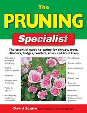 The Pruning Specialist: The Essential Guide to Caring for Shrubs, Trees, Climbers, Hedges, Conifers, Roses and Fruit Trees