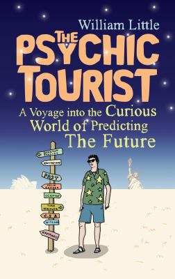 The Psychic Tourist: A Voyage into the Curious World of Predicting the Future 9781848310506