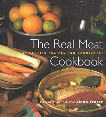 The Real Meat Cookbook: 50 Classic Recipes for Carnivores 9781842151556