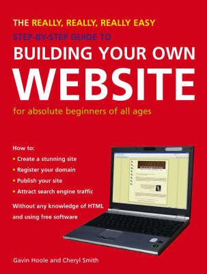The Really, Really, Really Easy Step-By-Step Guide to Building Your Own Website: For Absolute Beginners of All Ages 9781847730732