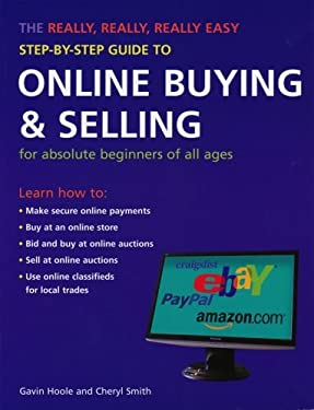 The Really, Really, Really Easy Step-By-Step Guide to Online Buying & Selling: For Absolute Beginners of All Ages 9781847730749