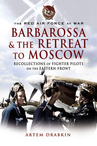 The Red Air for at War: Barbarossa and the Retreat to Moscow: Recollections of Soviet Fighter Pilots on the Eastern Front