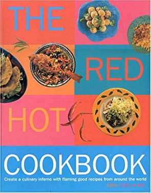 The Red Hot Cookbook: Create a Culinary Inferno with Flaming Good Recipes from Around the World 9781842152980