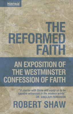 The Reformed Faith: Exposition of the Westminster Confession of Faith 9781845502539