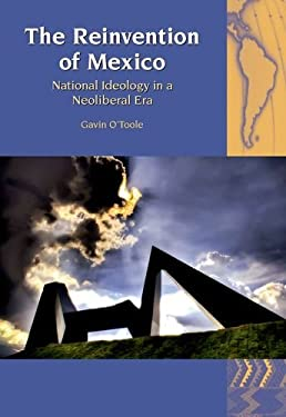 The Reinvention of Mexico: National Ideology in a Neoliberal Era 9781846314858
