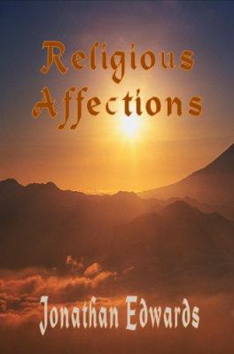 The Religious Affections (a Treatise Concerning Religious Affections - The Works of Jonathan Edwards) 9781846857461