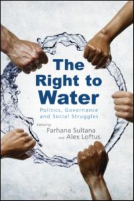 The Right to Water: Politics, Governance and Social Struggles 9781849713597