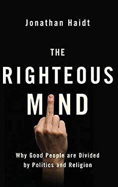 Righteous Mind : Why Good People Are Divided by Politics and Religion