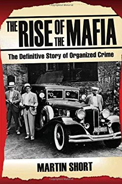 The Rise of the Mafia: The Definitive Story of Organized Crime 9781844547791