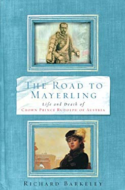 The Road to Mayerling: Life and Death of Crown Prince Rudolph of Austria 9781842126738