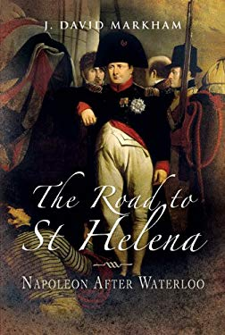 The Road to St Helena: Napoleon After Waterloo 9781844157518