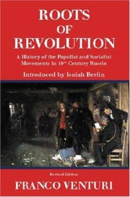The Roots of Revolution: A History of the Populist and Socialist Movements in 19th Century Russia 9781842122532