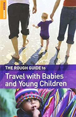 The Rough Guide to Travel with Babies & Young Children 9781843537045